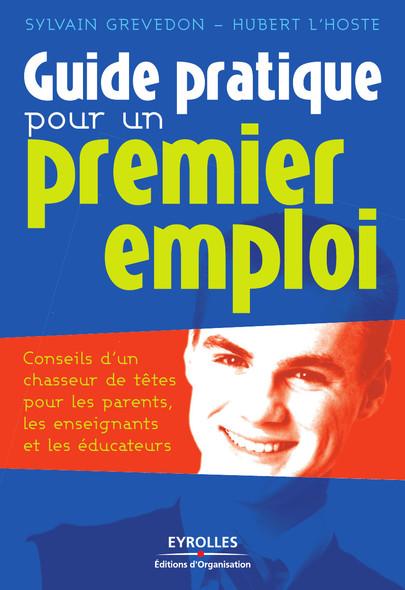 Guide pratique pour un premier emploi : Conseils d'un chasseur de têtes pour les parents, les enseignants et les éducateurs