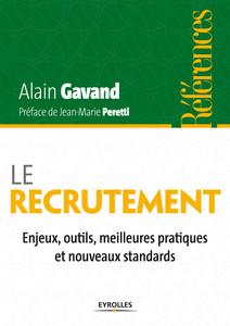 Le recrutement : Enjeux, outils, meilleures pratiques et nouveaux standards   Alain, Gavand