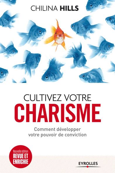 Cultivez votre charisme : Comment développer votre pouvoir de conviction