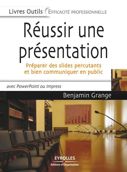 Réussir une présentation : Préparer des slides percutants et bien communiquer en public, avec PowerPoint ou Impress