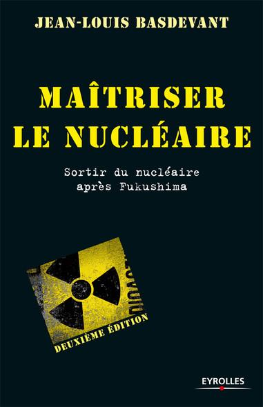 Maîtriser le nucléaire : Sortir du nucléaire après Fukushima