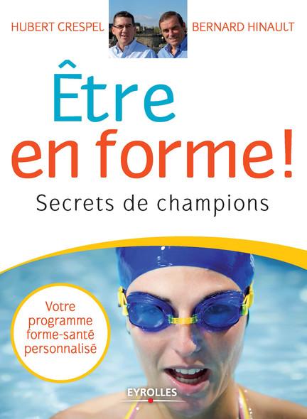 Etre en forme ! : Secrets de champions - Votre programme forme-santé personnalisé