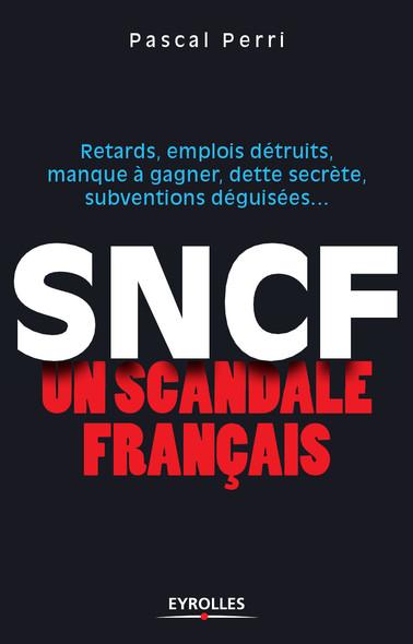 SNCF - Un scandale français : Retards, emplois détruits, manque à gagner, dette secrète, subventions déguisées...
