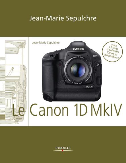 Le Canon EOS 1D Mark IV : Réglages, tests techniques et objectifs conseillés - Inclus 43 tests d'objectifs Canon et compatibles