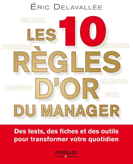 Les 10 règles d'or du manager : Des tests, des fiches et des outils pour transformer votre quotidien
