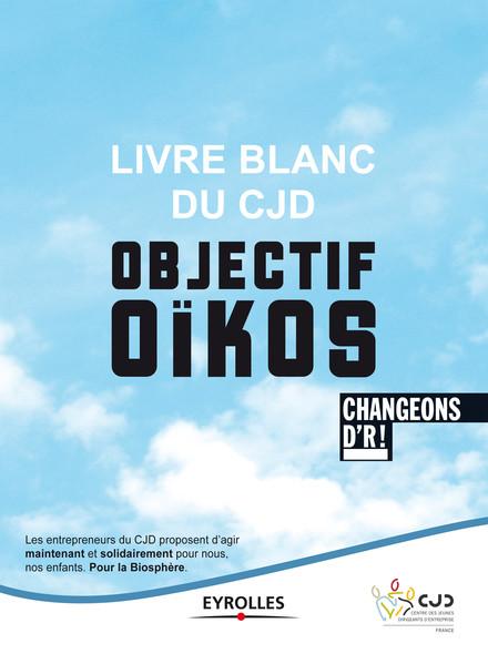 Livre blanc du CJD - Objectif Oïkos : Changeons d'R !