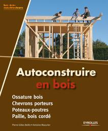 Autoconstruire en bois : Ossature bois - Chevrons porteurs - Poteaux-poutres - Paille, bois cordé | Pierre-Gilles, Bellin