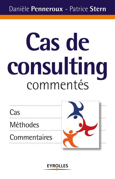 Cas de consulting commentés : Cas, méthodes, commentaires