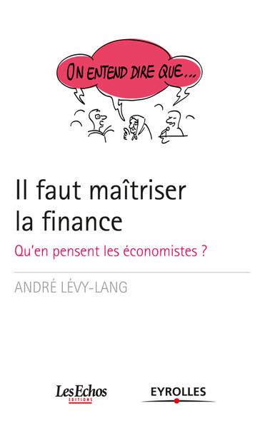 On entend dire que... Il faut maîtriser la finance : Qu'en pensent les économistes ?