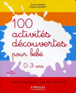 100 activités découvertes pour bébé - 0-3 ans | Bojon Emeline