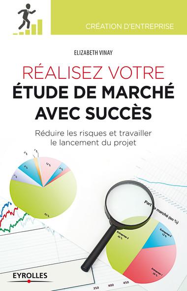 Réalisez votre étude de marché avec succès : Réduire les risques et travailler le lancement du projet