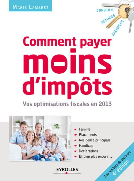 Comment payer moins d'impôts en 2013 : Famille, placements, résidence principale, handicap, déclarations...