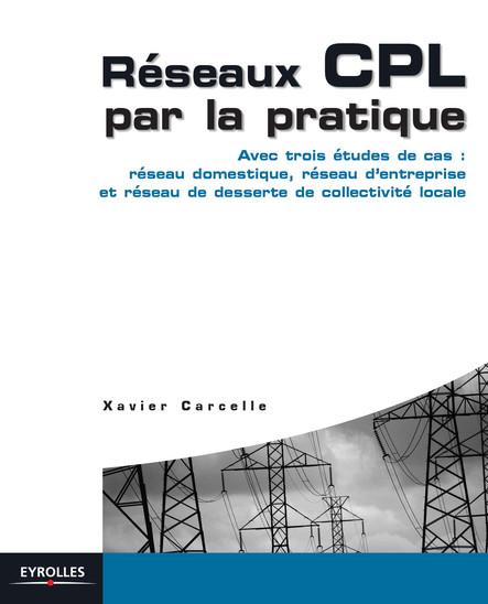 Réseaux CPL par la pratique : Avec trois études de cas : réseau domestique, réseau d'entreprise et réseau de desserte de collectivité locale
