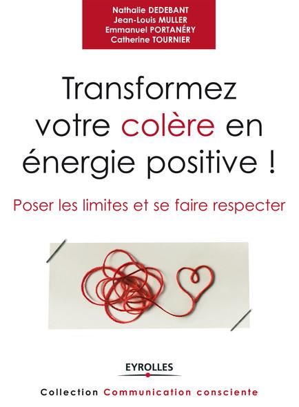 Transformer votre colère en énergie positive ! : Poser les limites et se faire respecter