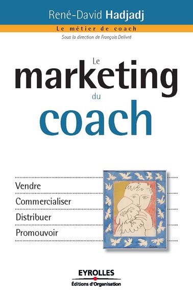 Le marketing du coach : Vendre - Commercialiser - Distribuer - Promouvoir
