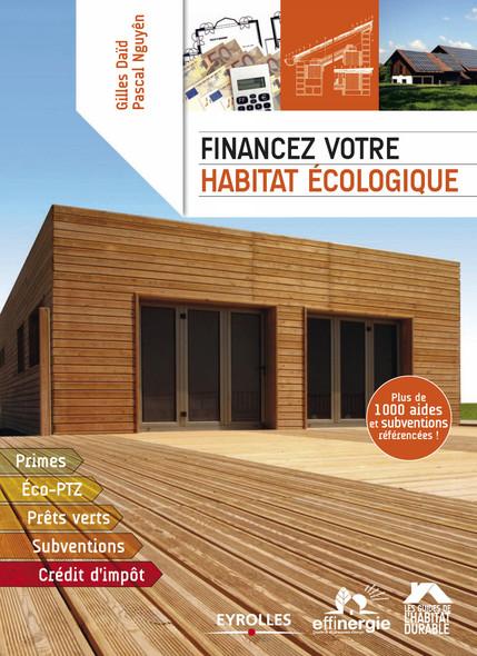 Financez votre habitat écologique : Primes - Eco-PTZ - Prêts verts - Subventions - Crédit d'impôt - Plus de 1000 aides et subventions référencées !