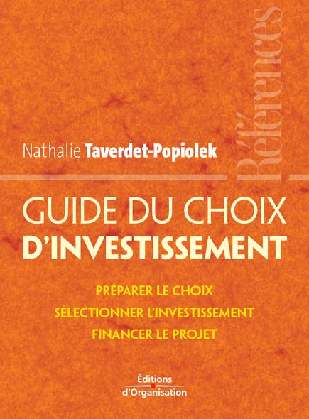 Guide du choix d'investissement : Préparer le choix - Sélectionner l'investissement - Financer le projet