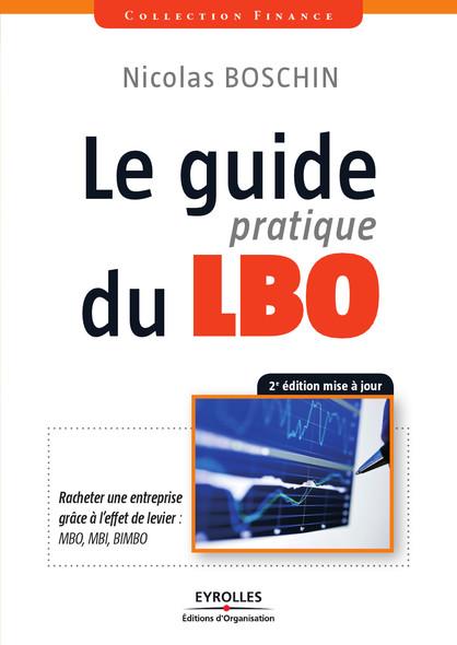 Le guide pratique du LBO : Racheter une entreprise grâce à l'effet de levier : MBO, MBI, BIMBO