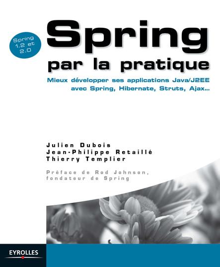 Spring par la pratique : Mieux développer ses applications Java/J2EE avec Spring, Hibernate, Struts, Ajax... - Spring 1.2 et 2.0