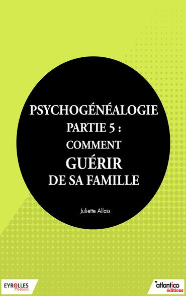 Psychogénéalogie - Partie 5 : Comment guérir de sa famille