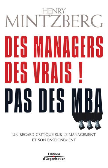 Des managers des vrais ! Pas des MBA : Un regard critique sur le management et son enseignement