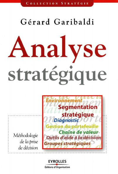 Analyse stratégique : Méthodologie de la prise de décision - Environnement, segmentation stratégique, diagnostic, gestion du portefeuille, chaîne de valeur