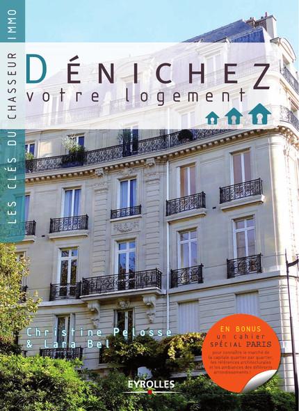 Dénichez votre logement : Les clés du chasseur immo - En bonus un cahier spécial Paris