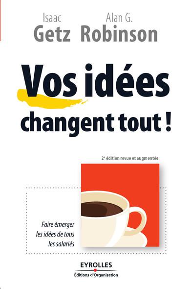 Vos idées changent tout ! : Faire émerger les idées de tous les salariés