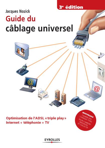 Guide du câblage universel : Optimisation de l'ADSL triple play : Internet + téléphonie + TV