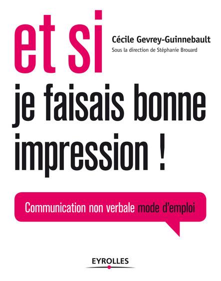 Et si je faisais bonne impression ! : Communication non-verbale, mode d'emploi