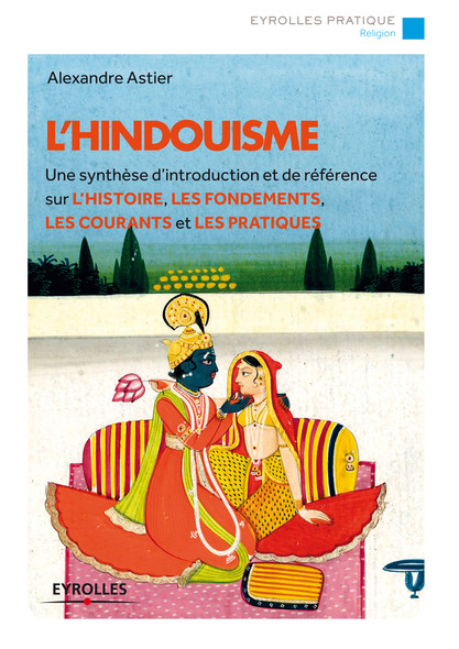 L'hindouisme : Un synthèse d'introduction et de référence sur l'histoire, les fondements, les courants et les pratiques