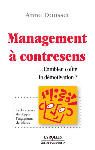 Management à contresens : Combien coûte la démotivation ? - Les leviers pour développer l'engagement des salariés