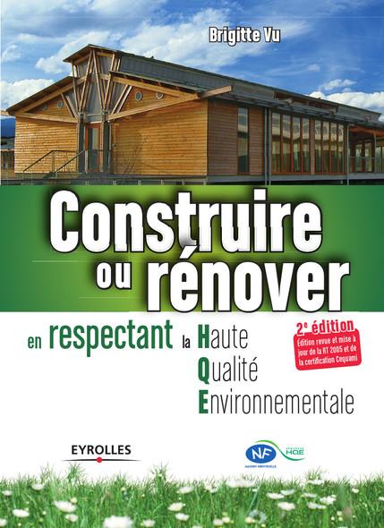 Construire ou rénover en respectant la Haute Qualité Environnementale : Edition revue et mise à jour de la RT 2005 et de la certification Cequami