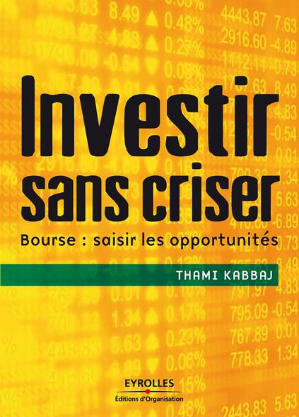 Investir sans criser : Bourse : saisir les opportunités