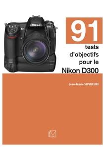 91 tests d'objectifs pour le Nikon D300 | Jean-Marie, Sepulchre