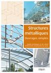 Structures métalliques - Ouvrages simples : Guide technique et de calcul d'éléments structurels en acier