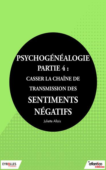 Psychogénéalogie - Partie 4 : Casser la chaîne de transmission des sentiments négatifs