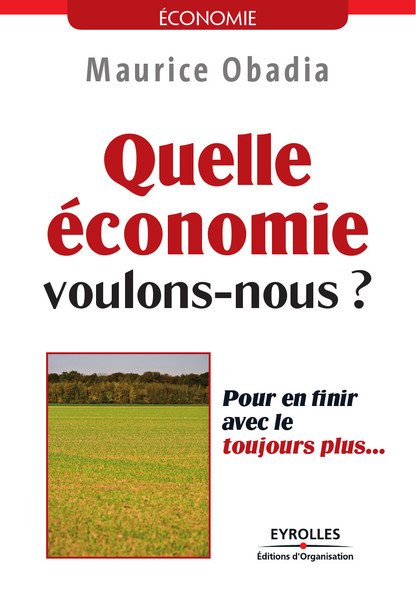 Quelle économie voulons-nous ? - Pour en finir avec le toujours plus...