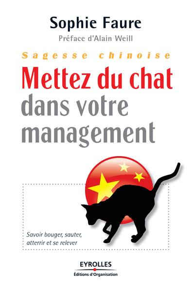 Sagesse chinoise - Mettez du chat dans votre management : Savoir bouger, sauter, atterrir et se relever