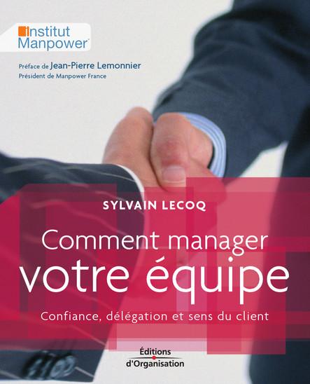 Comment manager votre équipe : Confiance, délégation et sens du client