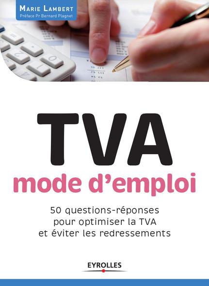 TVA mode d'emploi : 50 questions-réponses pour optimiser la TVA et éviter les redressements