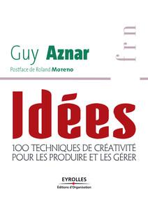 Idées - 100 techniques de créativité pour les produire et les gérer | Guy, Aznar