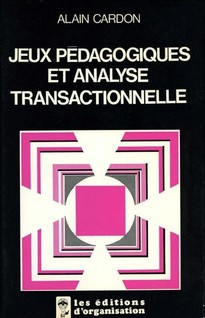 Jeux pédagogiques et analyse transactionnelle   Alain, Cardon