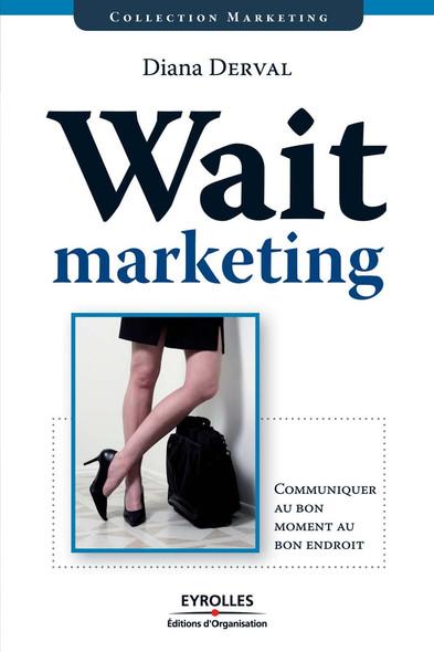 Wait marketing : Communiquer au bon moment au bon endroit