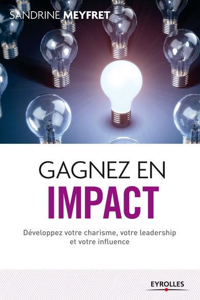 Gagnez en impact : Développez votre charisme, votre leadership et votre influence