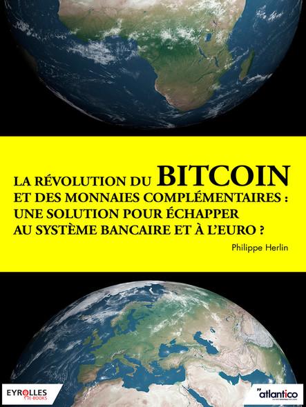 La révolution du bitcoin et des monnaies complémentaires : Une solution pour échapper au système bancaire et à l'euro ?
