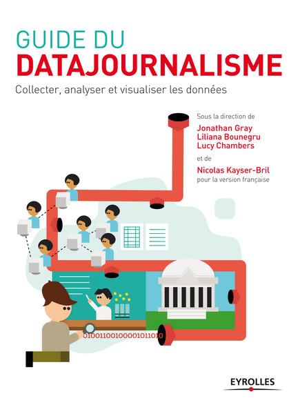 Guide du datajournalisme : Collecter, analyser et visualiser les données