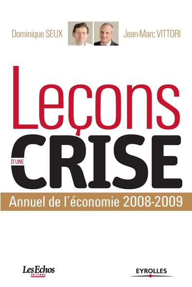 Leçons d'une crise : Annuel de l'économie, 2008-2009 - Coédtion Les Echos