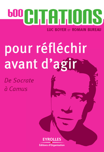 600 citations pour réfléchir avant d'agir : De Socrate à Camus
