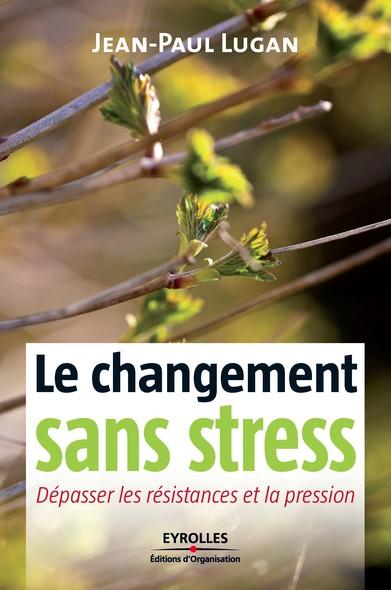 Le changement sans stress : Dépasser les résistances et la pression